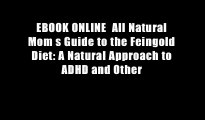 EBOOK ONLINE  All Natural Mom s Guide to the Feingold Diet: A Natural Approach to ADHD and Other