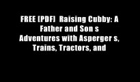 FREE [PDF]  Raising Cubby: A Father and Son s Adventures with Asperger s, Trains, Tractors, and