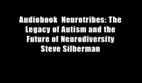 Audiobook  Neurotribes: The Legacy of Autism and the Future of Neurodiversity Steve Silberman