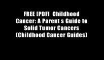 FREE [PDF]  Childhood Cancer: A Parent s Guide to Solid Tumor Cancers (Childhood Cancer Guides)