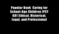 Popular Book  Caring for School-Age Children (PSY 681 Ethical, Historical, Legal, and Professional