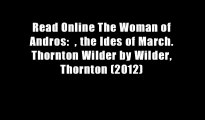 Read Online The Woman of Andros:  , the Ides of March. Thornton Wilder by Wilder, Thornton (2012)