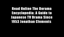 Read Online The Dorama Encyclopedia: A Guide to Japanese TV Drama Since 1953 Jonathan Clements