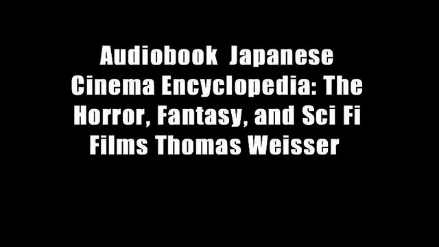 Audiobook  Japanese Cinema Encyclopedia: The Horror, Fantasy, and Sci Fi Films Thomas Weisser