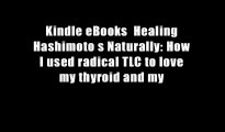 Kindle eBooks  Healing Hashimoto s Naturally: How I used radical TLC to love my thyroid and my