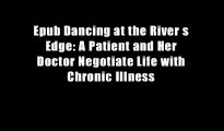 Epub Dancing at the River s Edge: A Patient and Her Doctor Negotiate Life with Chronic Illness