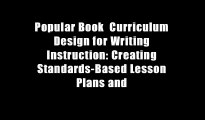 Popular Book  Curriculum Design for Writing Instruction: Creating Standards-Based Lesson Plans and