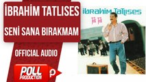 İbrahim Tatlıses - Seni Sana Bırakmam - ( Official Audio )