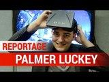 Reportage Oculus Rift : 4 jeux coup de coeur - Palmer Luckey - GDC 2016