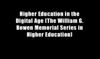 Higher Education in the Digital Age (The William G. Bowen Memorial Series in Higher Education)