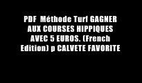 PDF  M?thode Turf GAGNER AUX COURSES HIPPIQUES AVEC 5 EUROS. (French Edition) p CALVETE FAVORITE