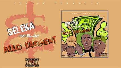Seleka - Allo l'argent Ft. Eljay