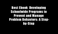 Best Ebook  Developing Schoolwide Programs to Prevent and Manage Problem Behaviors: A Step-by-Step