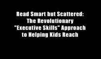 "Read Smart but Scattered: The Revolutionary ""Executive Skills"" Approach to Helping Kids Reach"