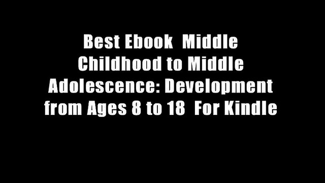 Best Ebook  Middle Childhood to Middle Adolescence: Development from Ages 8 to 18  For Kindle