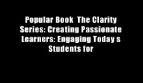 Popular Book  The Clarity Series: Creating Passionate Learners: Engaging Today s Students for