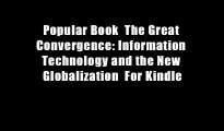 Popular Book  The Great Convergence: Information Technology and the New Globalization  For Kindle