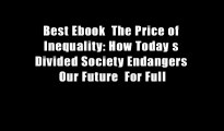 Best Ebook  The Price of Inequality: How Today s Divided Society Endangers Our Future  For Full