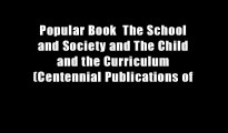 Popular Book  The School and Society and The Child and the Curriculum (Centennial Publications of