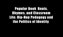 Popular Book  Beats, Rhymes, and Classroom Life: Hip-Hop Pedagogy and the Politics of Identity
