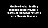 Kindle eBooks  Healing Wounds, Healthy Skin: A Practical Guide for Patients with Chronic Wounds