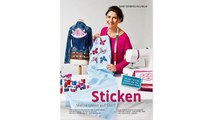 Sticken - Meine Ideen auf Stoff: Stoffe kreativ Verzieren mit der Stickmaschine  Von der Kleidung bis zum Accessoire  Vo