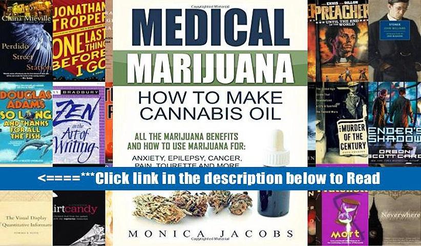Medical Marijuana: How to Make Cannabis Oil: All The Marijuana Benefits And How To Use Marijuana
