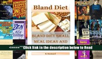 Bland Diet: Bland Diet Small Meal Ideas and Recipes(Nutritional Health Benefits and Uses of Bland