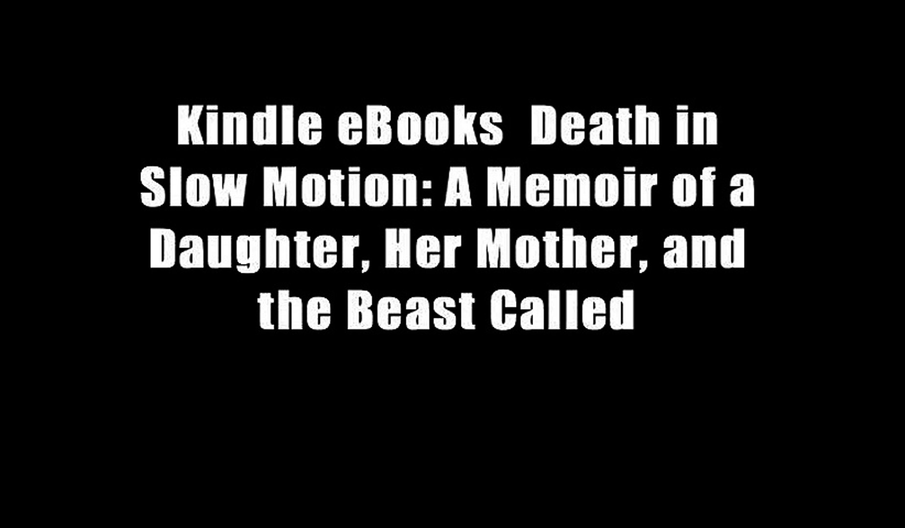 Kindle eBooks  Death in Slow Motion: A Memoir of a Daughter, Her Mother, and the Beast Called