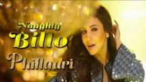Naughty Billo (Full song NEW Phillauri) | Diljit Dosanjh - Anushka Sharma |Latest punjabi song 2017