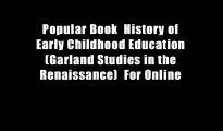Popular Book  History of Early Childhood Education (Garland Studies in the Renaissance)  For Online