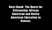 Best Ebook  The Quest for Citizenship: African American and Native American Education in Kansas,