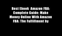 Best Ebook  Amazon FBA: Complete Guide: Make Money Online With Amazon FBA: The Fulfillment by