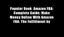 Popular Book  Amazon FBA: Complete Guide: Make Money Online With Amazon FBA: The Fulfillment by