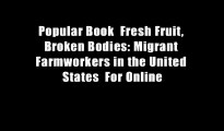 Popular Book  Fresh Fruit, Broken Bodies: Migrant Farmworkers in the United States  For Online