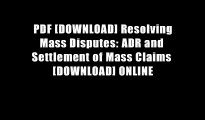 PDF [DOWNLOAD] Resolving Mass Disputes: ADR and Settlement of Mass Claims [DOWNLOAD] ONLINE