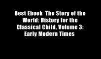 Best Ebook  The Story of the World: History for the Classical Child, Volume 3: Early Modern Times