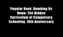 Popular Book  Dumbing Us Down: The Hidden Curriculum of Compulsory Schooling, 10th Anniversary