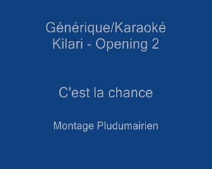 Générique - Kilari- C'est la chance - Opening 2