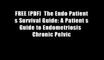FREE [PDF]  The Endo Patient s Survival Guide: A Patient s Guide to Endometriosis   Chronic Pelvic