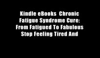 Kindle eBooks  Chronic Fatigue Syndrome Cure: From Fatigued To Fabulous Stop Feeling Tired And