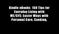 Kindle eBooks  150 Tips for Everyday Living with ME/CFS: Easier Ways with Personal Care, Cooking,