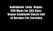 Audiobook  Eatin  Vegan- 500 Ways for 365 Days: Vegan Cookbook Chock-Full of Recipes For Everyday