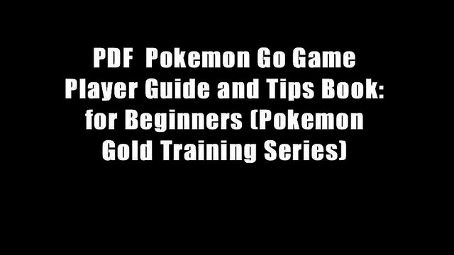 PDF  Pokemon Go Game Player Guide and Tips Book: for Beginners (Pokemon Gold Training Series)
