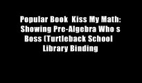 Popular Book  Kiss My Math: Showing Pre-Algebra Who s Boss (Turtleback School   Library Binding