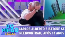 Carlos Alberto reencontra Batoré, após 13 anos