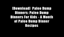 [Download]  Paleo Dump Dinners: Paleo Dump Dinners For Kids - A Month of Paleo Dump Dinner Recipes