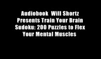 Audiobook  Will Shortz Presents Train Your Brain Sudoku: 200 Puzzles to Flex Your Mental Muscles