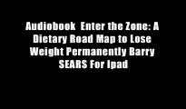 Audiobook  Enter the Zone: A Dietary Road Map to Lose Weight Permanently Barry SEARS For Ipad
