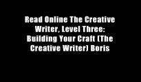 Read Online The Creative Writer, Level Three: Building Your Craft (The Creative Writer) Boris